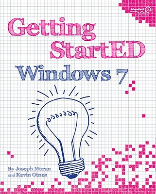 Getting StartED with Windows 7 By Moran, Joseph/ Otnes, Kevin